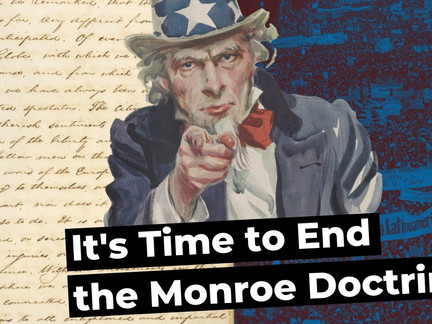 Time to End the Monroe Doctrine in Latin America
