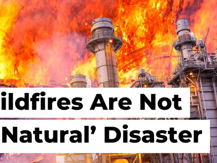Not a 'Natural' Disaster —  Wildfires Ravage West Coast