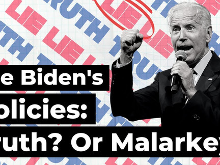 Joe Biden's Policies: Truth? Or Malarkey?