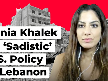 Rania Khalek: 'Sadistic' U.S. Policy Sees Beirut Blast as Opportunity