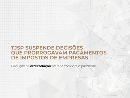 TJSP suspende decisões que prorrogavam pagamentos de impostos de empresas