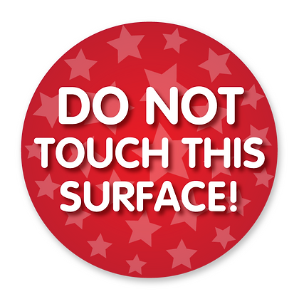 'DO NOT TOUCH THIS SURFACE!'
