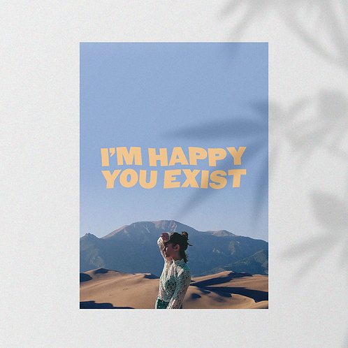I'M HAPPY YOU EXIST [A4]