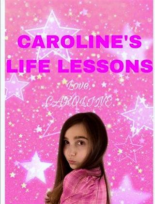CAROLINE'S LIFE LESSONS