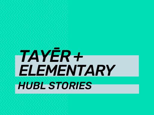 Hubl Stories: Tayēr + Elementary