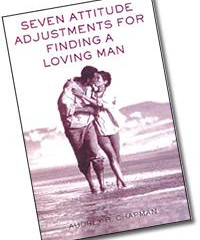 Seven Attitude Adjustments for Finding a Loving Man