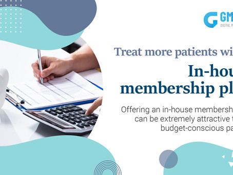 Treat more patients with an in-house membership plan! | GMedia Digital Marketing in Dallas, TX