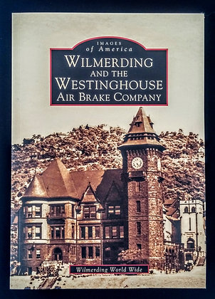 Images of America: Wilmerding and the Westinghouse Air Brake Company