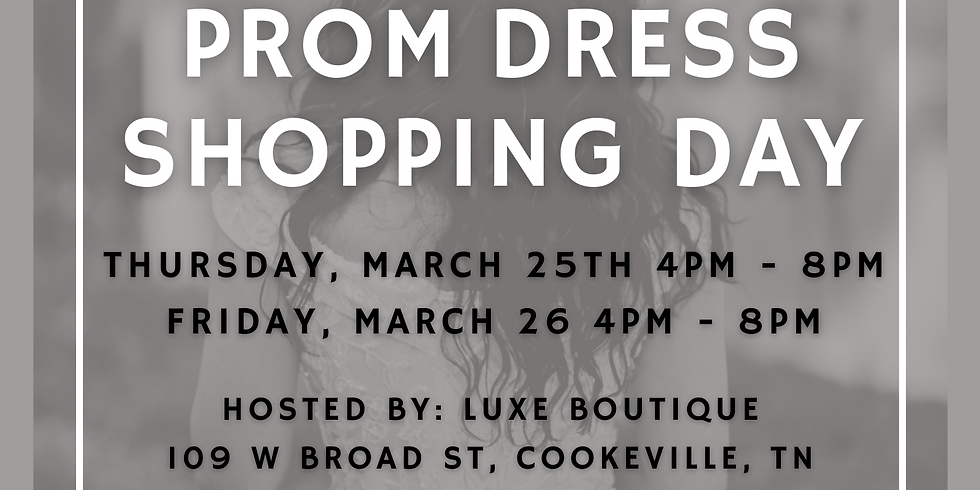 Prom Dress Shopping Day (March 25th)