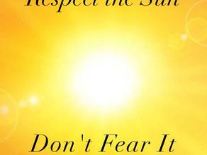 Respect the Sun...don't fear it!