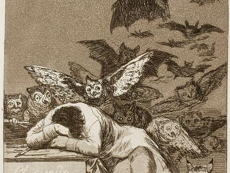 """""""El sueño de la razón produce monstruos"""" y vaya que lo hace…"""
