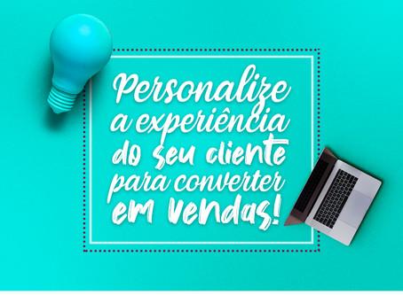 Personalize a experiência do seu cliente para converter em vendas!
