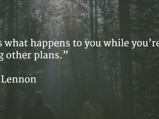 """Life is what happens while you are making other plans."""