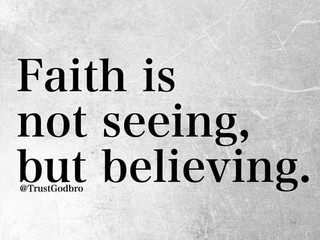 Not seeing but believing is called Faith