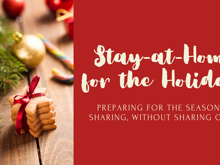 Preparing to Stay-at-Home for the Holidays: 5 Tips to Help Cope with Being Apart this Season