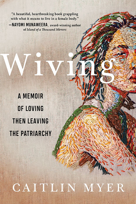 Wiving: A Memoir of Loving Then Leaving the Patriarchy by Caitlin Myer