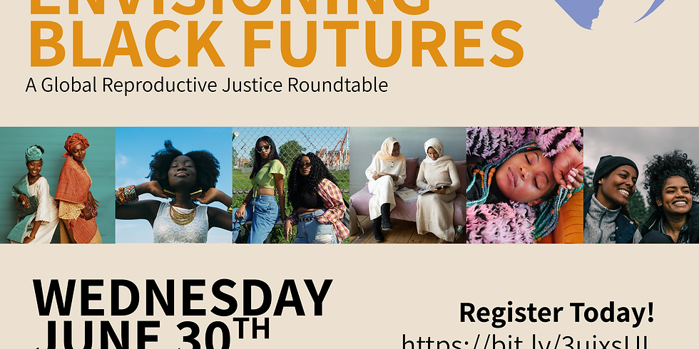 Envisioning Black Futures: A Global Reproductive Justice Roundtable