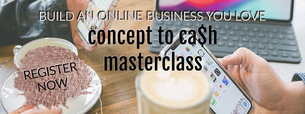 Build An Online Business You Love | Concept to Ca$h Masterclass
