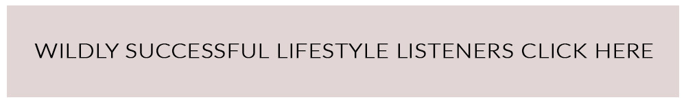 Wildly Successful Lifestyle Listeners Click Here