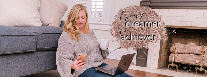 How I Went From Dreamer To Achiever
