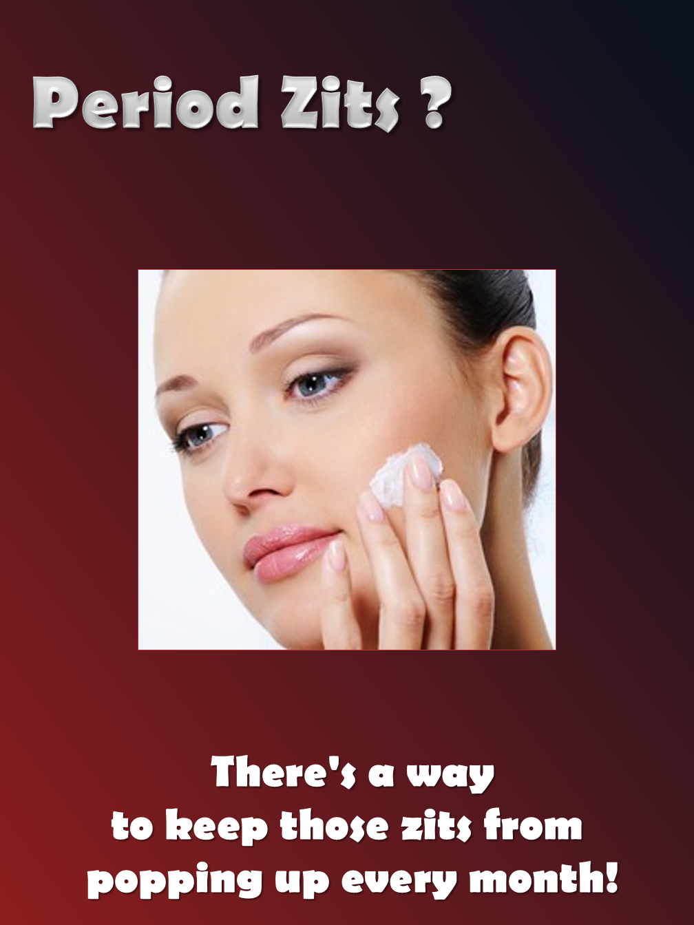 Period Zits - Get rid of them