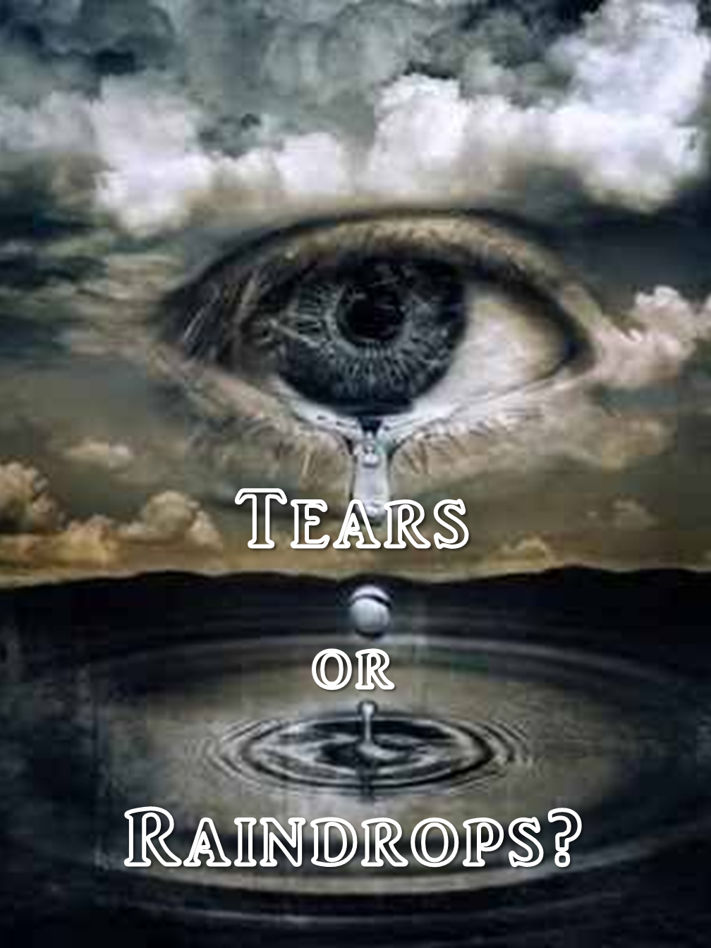 Tears or Raindrops?