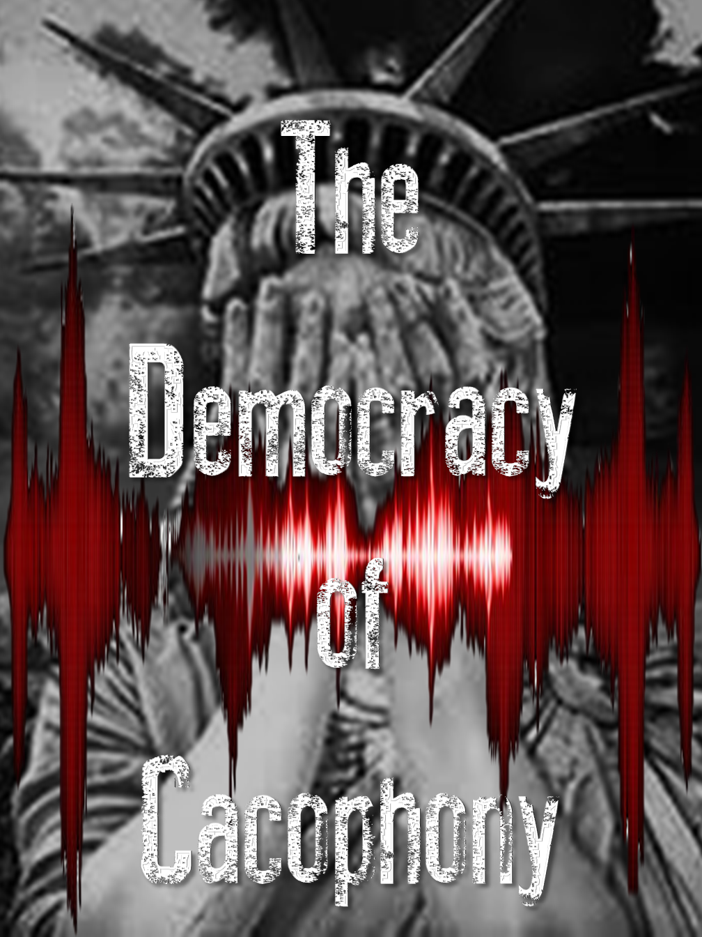 The Democracy of Cacophony