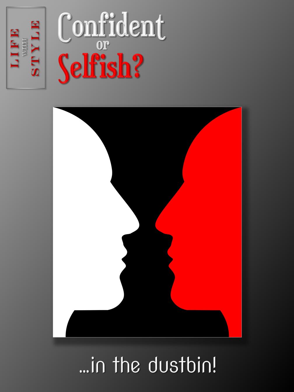 Confident or Selfish?