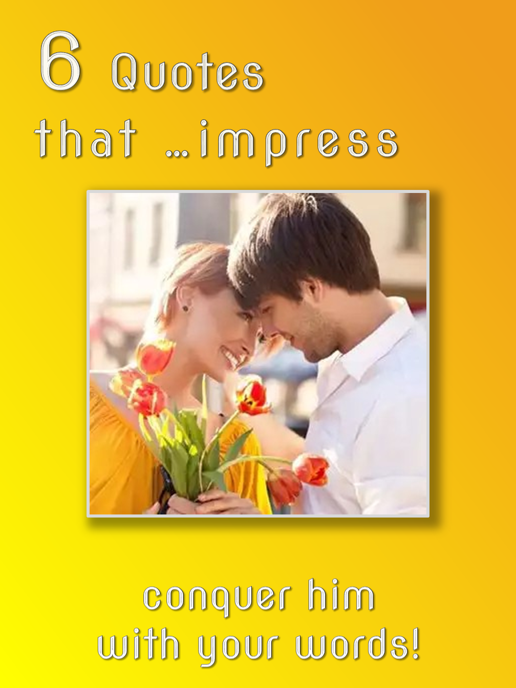 Impress Him!