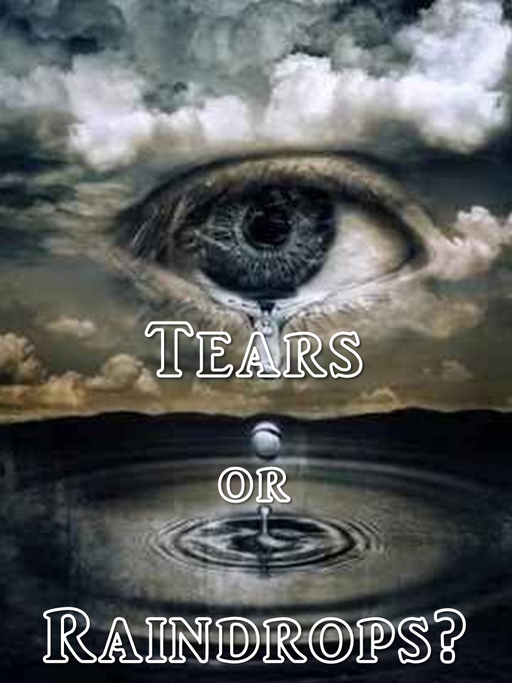 Tears or Raindrops?