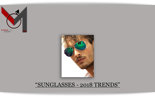 SUNGLASSES - 2018 TRENDS