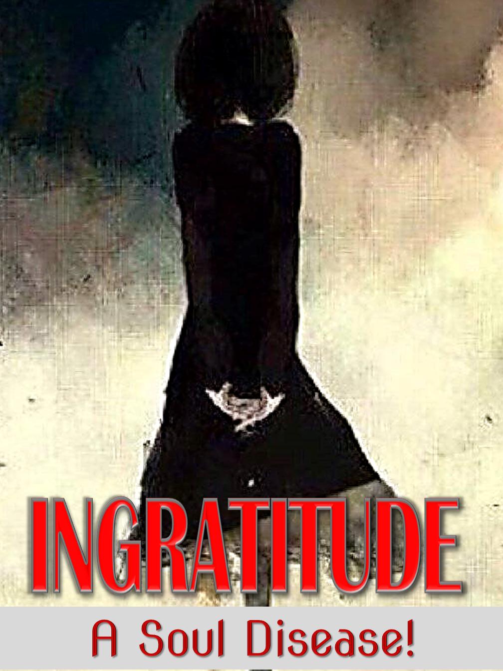 Ingratitude:A Soul Disease