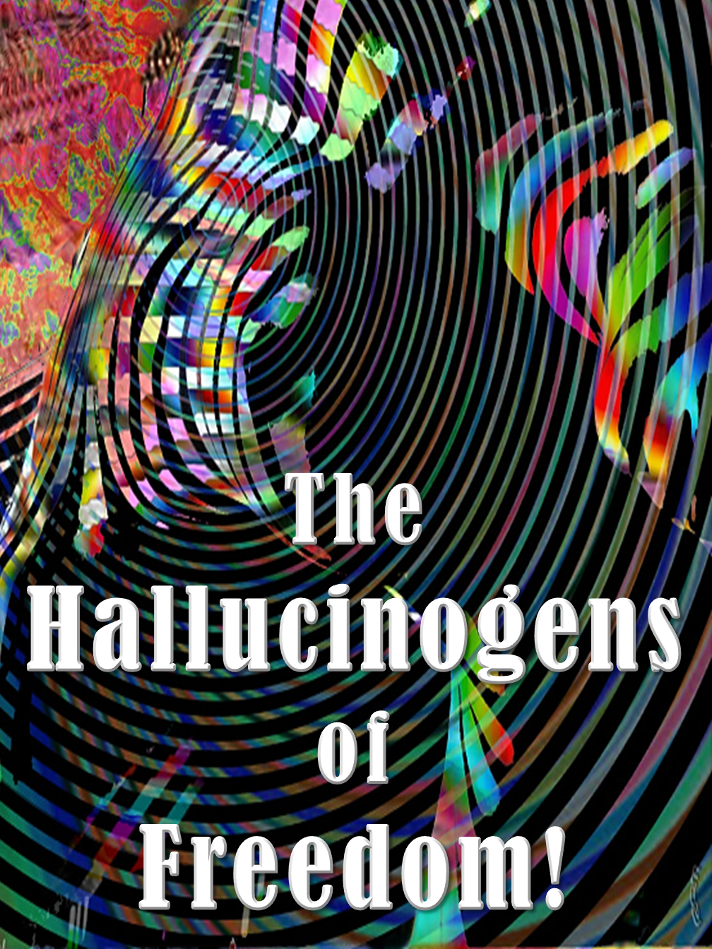 The Hallucinogens of Freedom