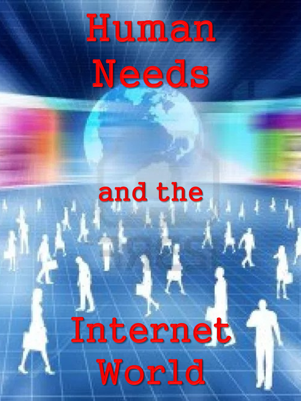 Human Needs & the Internet World