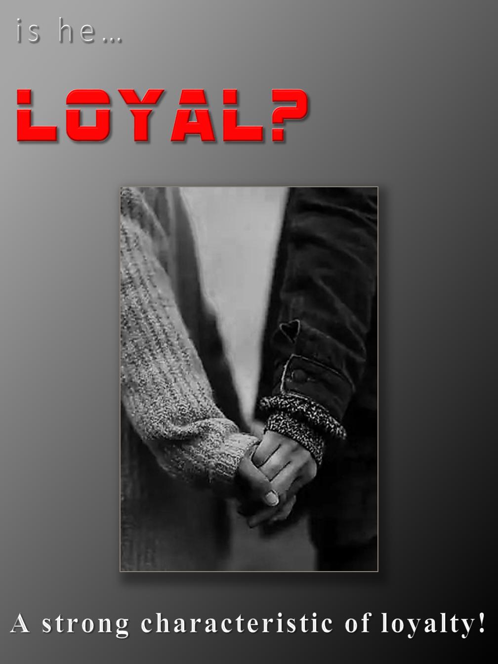 Is he Loyal?
