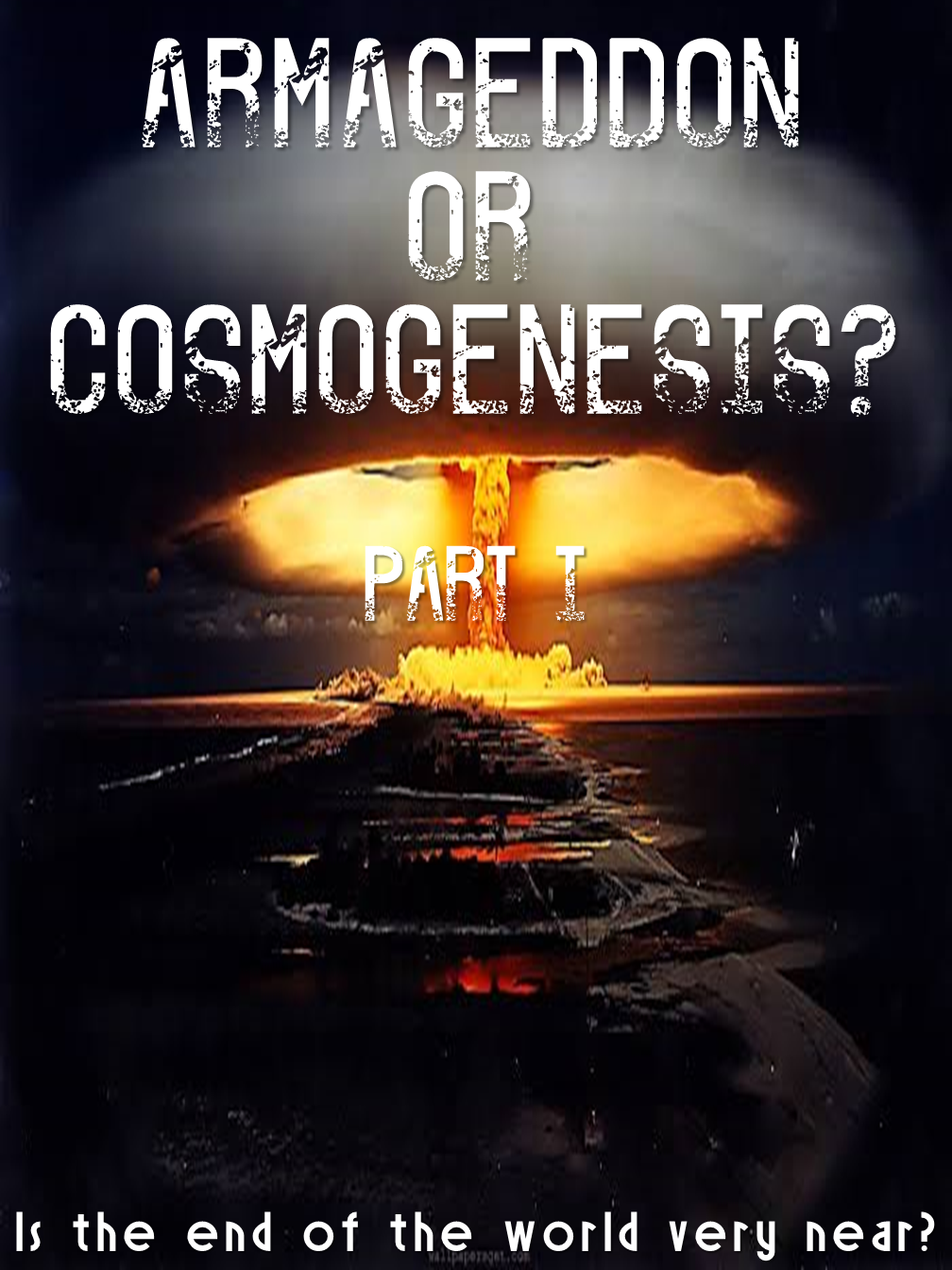 Armageddon or Cosmogenesis Part 1