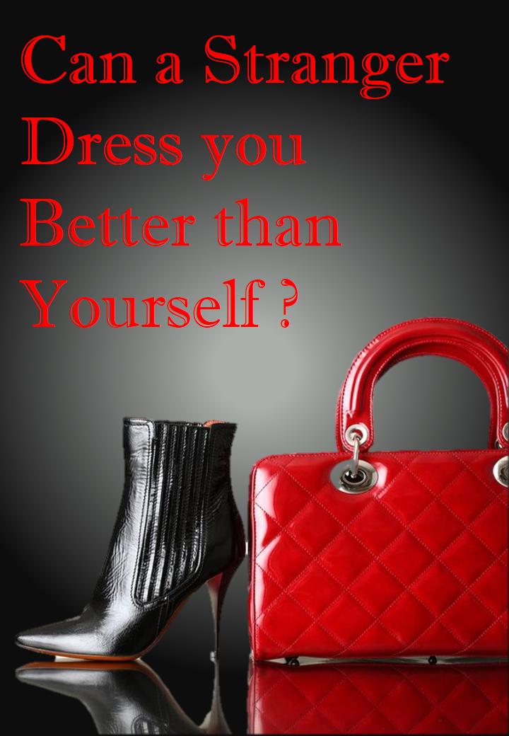 Can a Stranger Dress you Better?