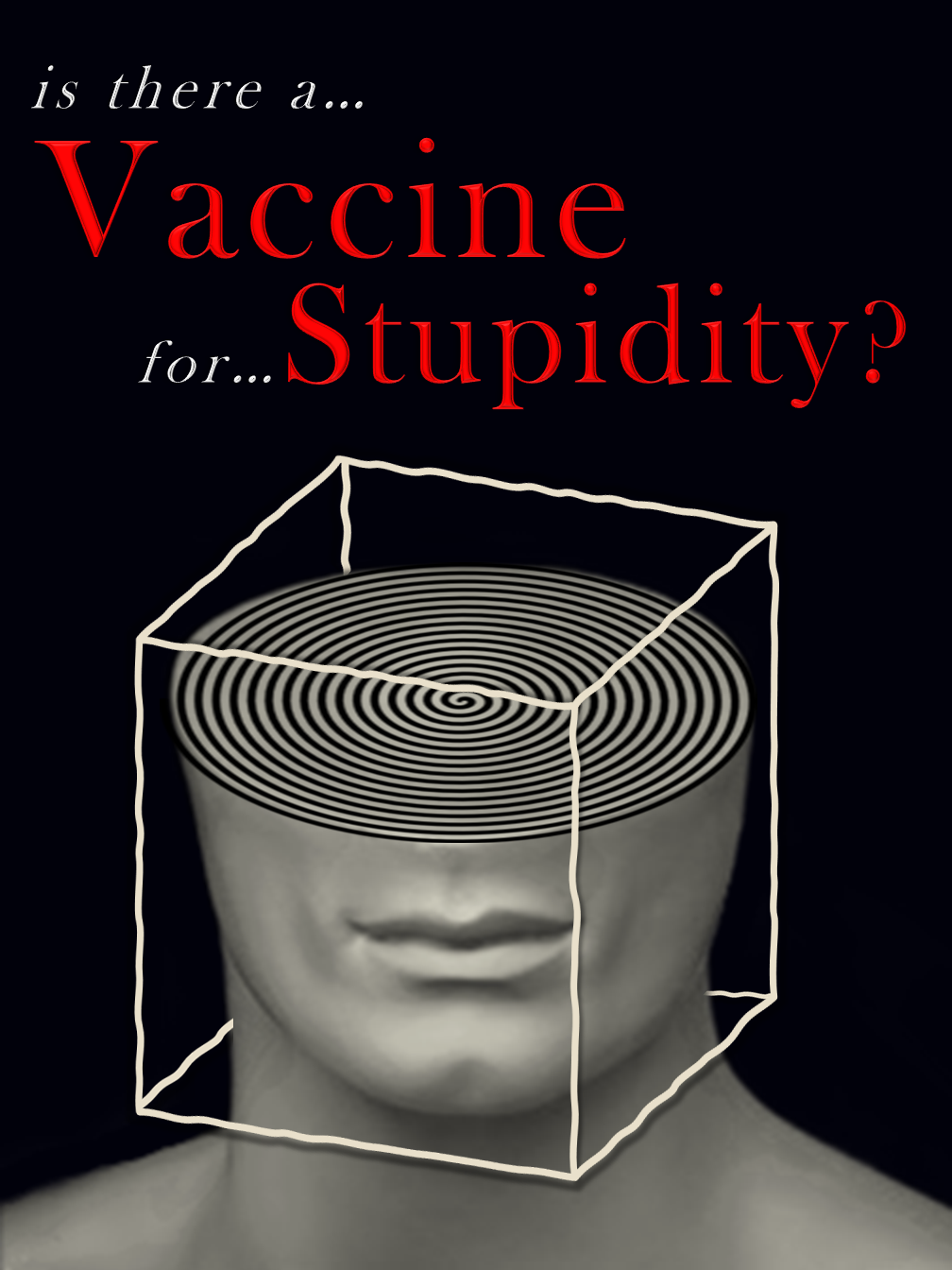 "Is there a Vaccine for ""Stupidity""?"