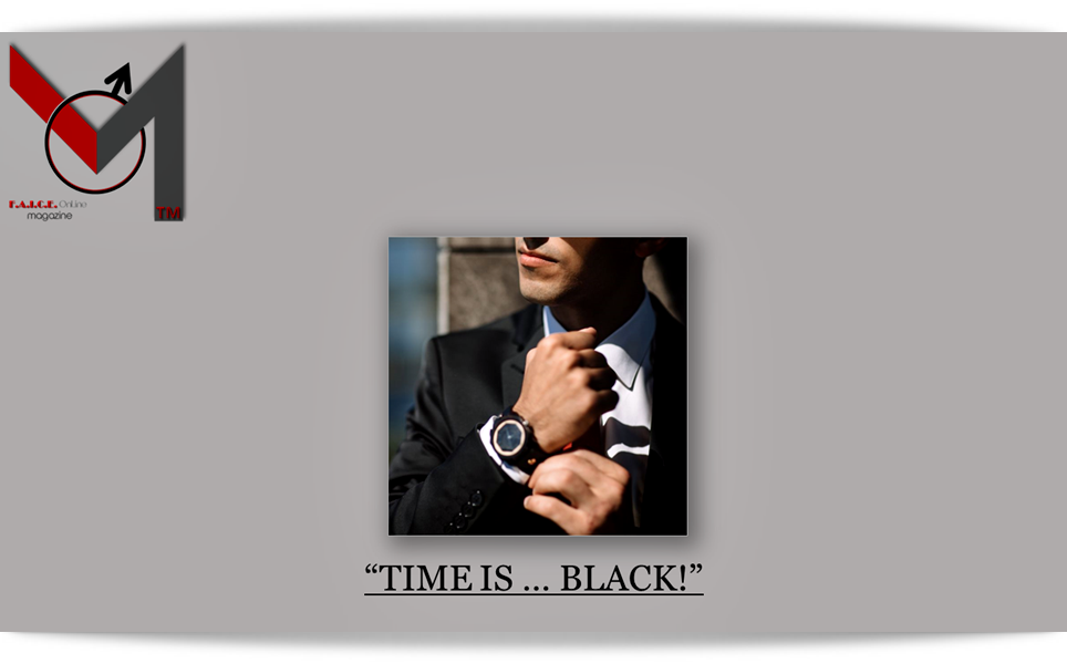 TIME IS … BLACK!