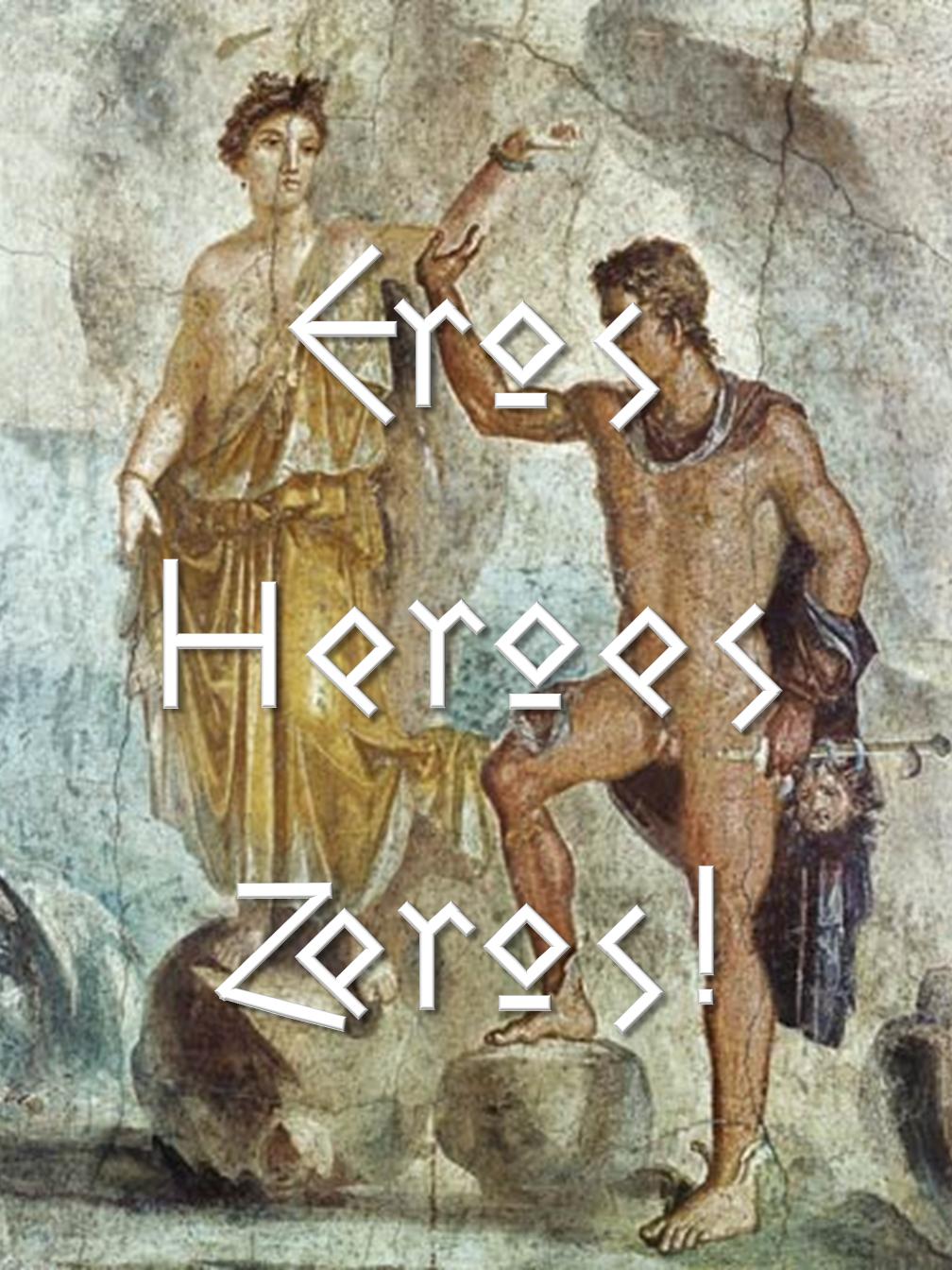 Eros-Heroes-Zeros