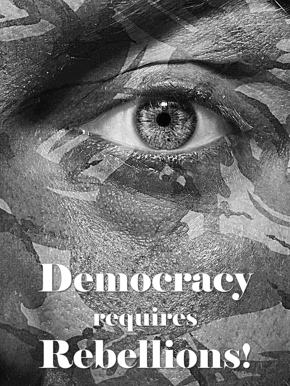 Democracy requires Rebelions