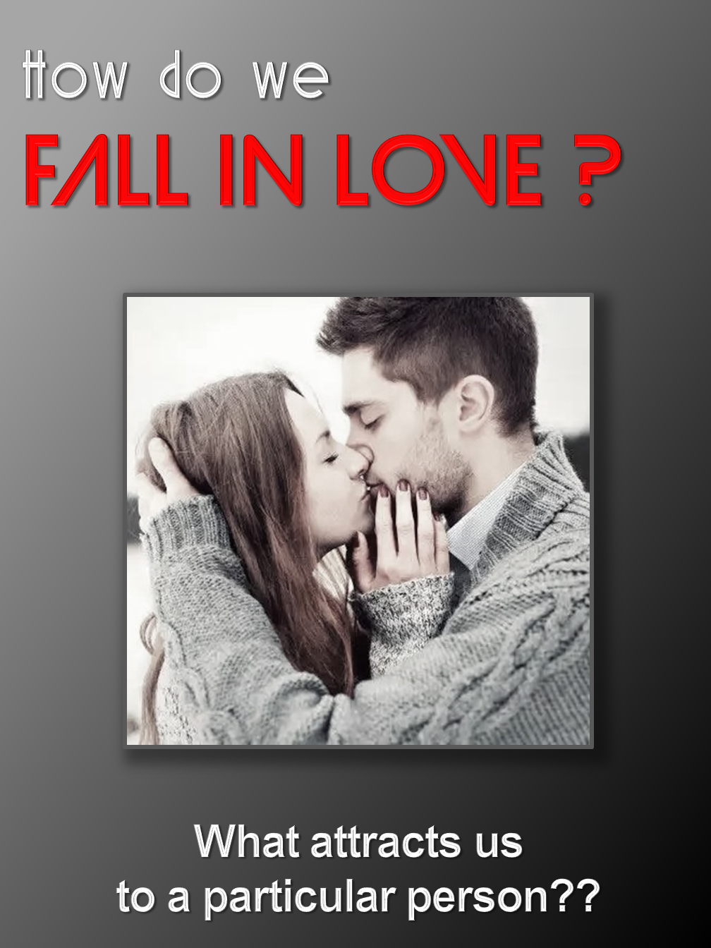 How do we FALL IN LOVE ?