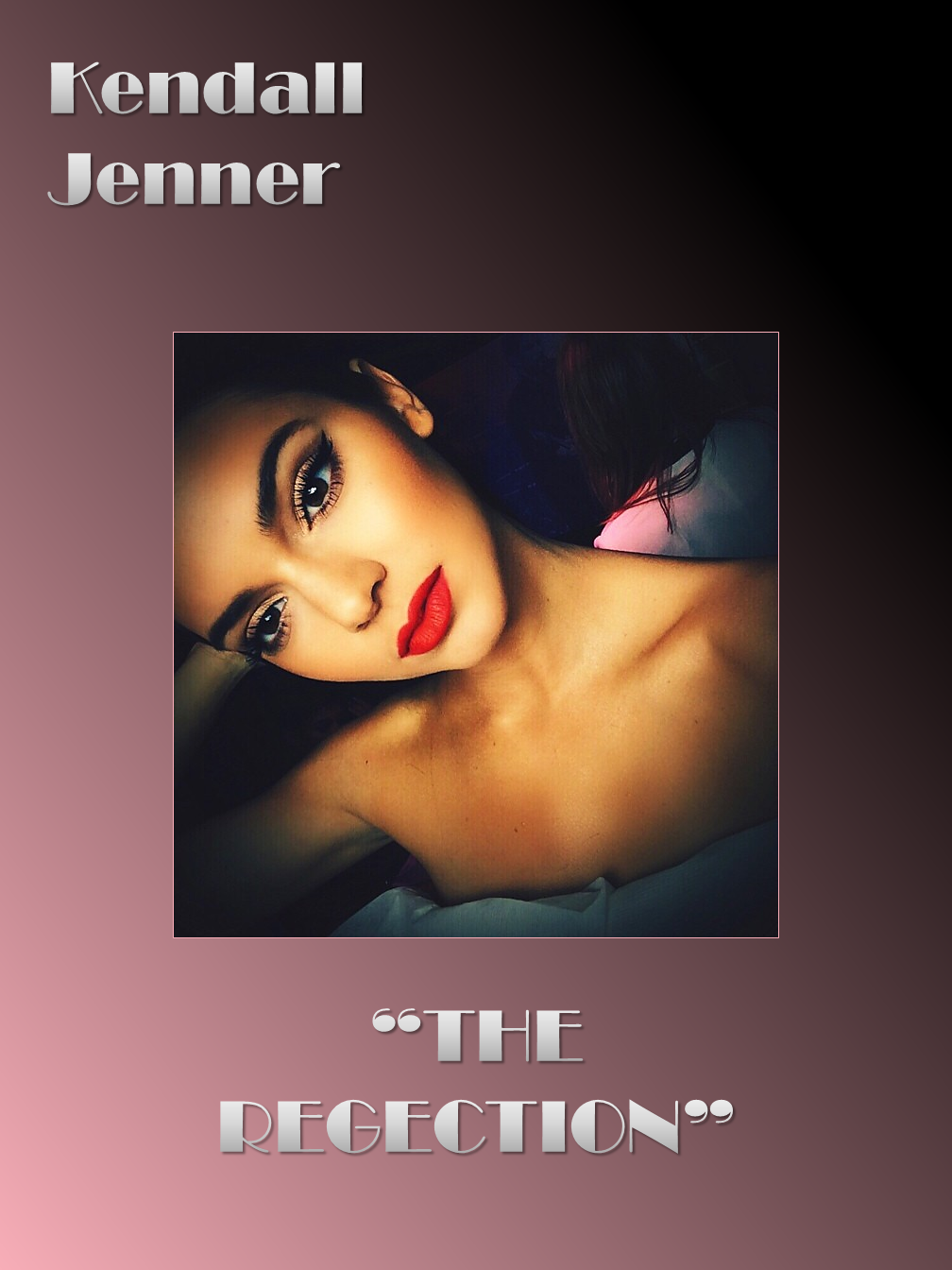 """Kendall Jenner - """"The Rejection"""""""