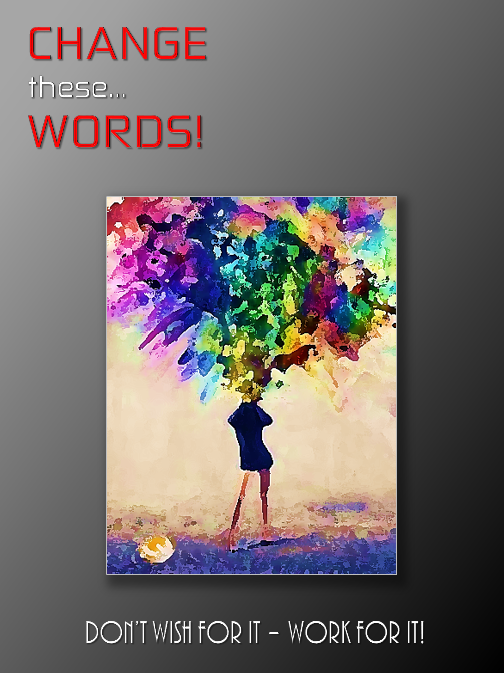 CHANGE these… WORDS!