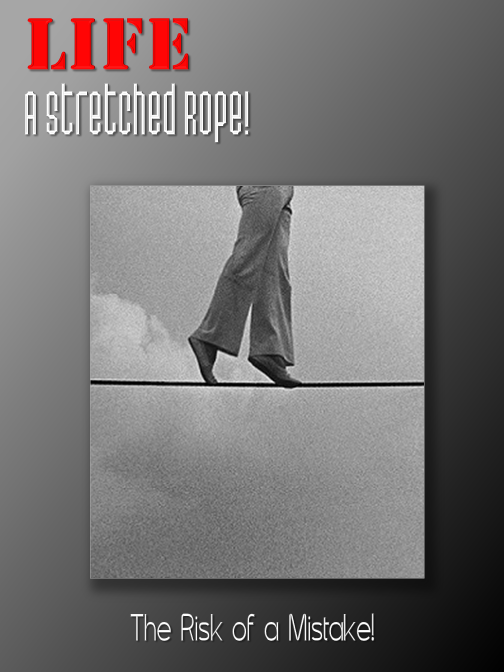 LIFE:A stretched rope!