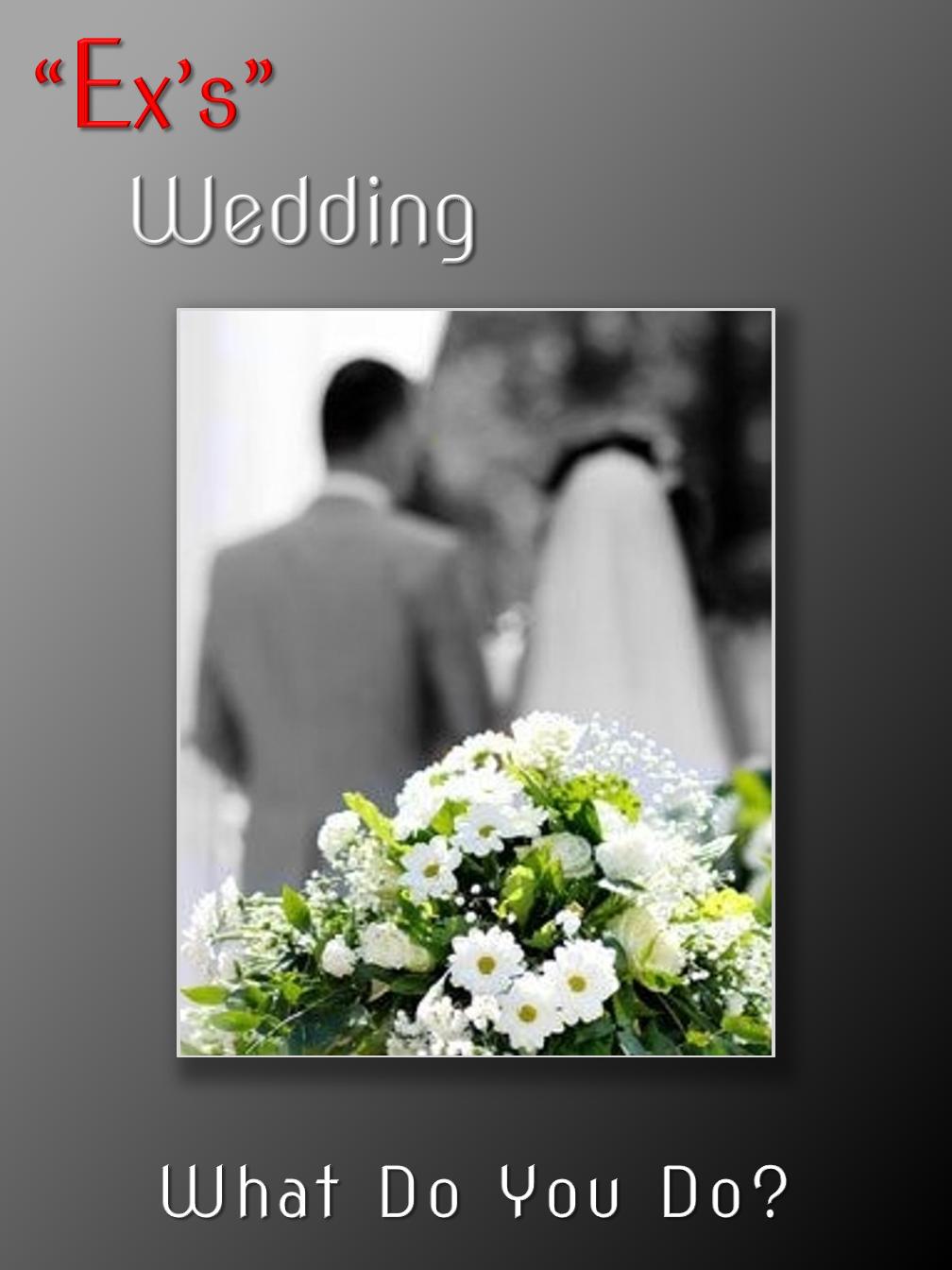 """""""Ex's"""" Wedding"""