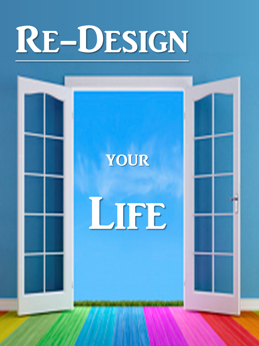 Re-Design your Life