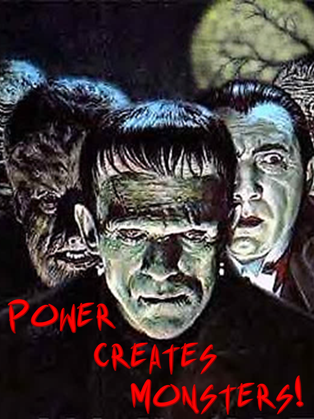 Power creates Monsters
