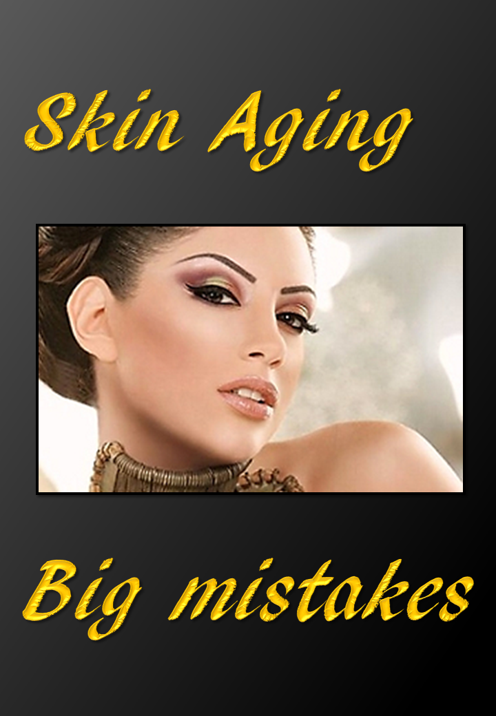 Skin Aging -  Big Mistakes
