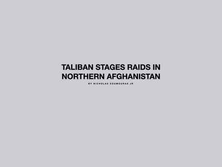 Taliban Stages Raids in Northern Afghanistan